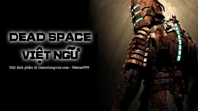 Tựa game bắn súng kinh dị một thời - Dead Space chính thức có phiên bản Việt Hóa - ảnh 1