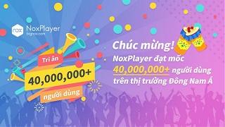 NoxPlayer – Giải lập chơi game di động trên PC ngày càng được ưa chuộng
