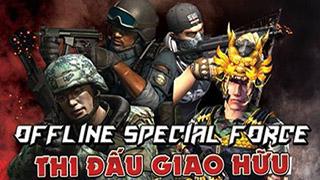 Offline Special Force – Thi đấu giao hữu và giật phần thưởng giá trị