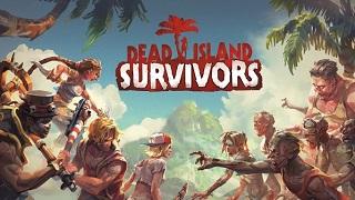 Dead Island: Survivors - tân binh sinh tồn cực ấn tượng vừa cập bến mobile