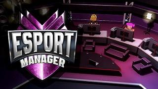 ESport Manager – Tựa game quản lý game thủ eSports thú vị
