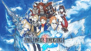 Bom tấn JRPG Final Fantasy Dimensions II đã đến tay game thủ toàn cầu